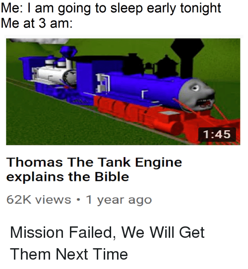 Bible, Time, and Sleep: Me: I am going to sleep early tonight  Me at 3 am:  1:45  Thomas The Tank Engine  explains the Bible  62K views 1 year ageo Mission Failed, We Will Get Them Next Time
