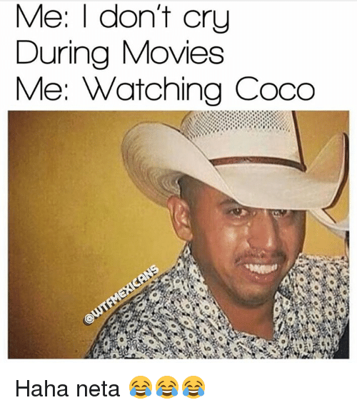 CoCo, Memes, and Movies: Me: I dont cry  During Movies  Me: Watching Coco Haha neta 😂😂😂