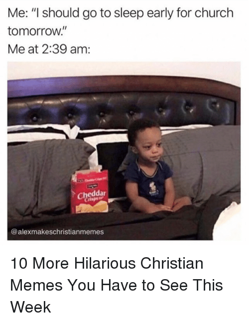 "I Should Go: Me: ""I should go to sleep early for church  tomorrow.""  Me at 2:39 am:  Cheddar  rispsr  @alexmakeschristianmemes 10 More Hilarious Christian Memes You Have to See This Week"
