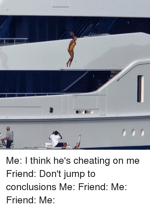 dont jump to conclusions