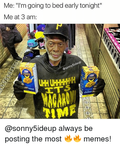 """Alwaysed: Me: """"I'm going to bed early tonight""""  Me at 3 am:  5ideu  esonnt  choesie @sonny5ideup always be posting the most 🔥🔥 memes!"""