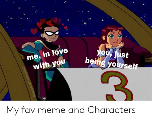 Characters: me, in love  with you  you, just  being yourself  fb:@miserably. My fav meme and Characters