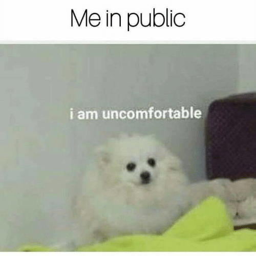 Public,  Uncomfortable, and I Am: Me in public  i am uncomfortable