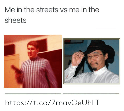 Streets, The Streets, and The: Me in the streets vs me in the  sheets https://t.co/7mavOeUhLT