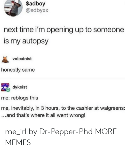 Dr: me_irl by Dr-Pepper-Phd MORE MEMES