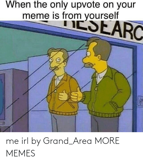 Area: me irl by Grand_Area MORE MEMES