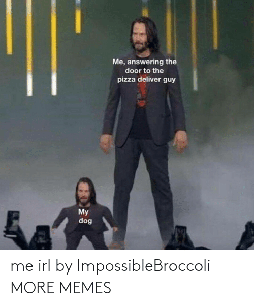 And: me irl by ImpossibleBroccoli MORE MEMES