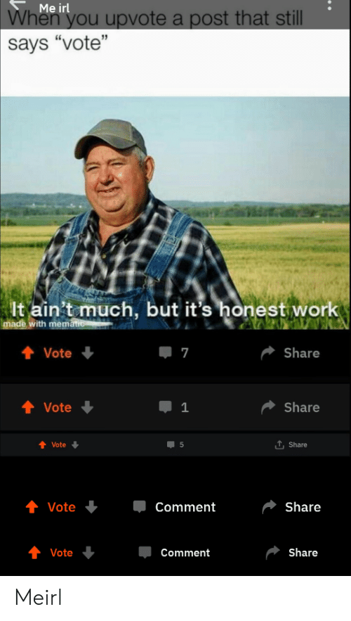 "Work, Irl, and Me IRL: Me irl  When  you upvote a post that still  says ""vote""  lt ain't much, but it's honest work  ith  Vote  7  Share  + Vote  1  Share  Vote  t, Share  Vote  Comment  Share  Vote  Comment  Share Meirl"