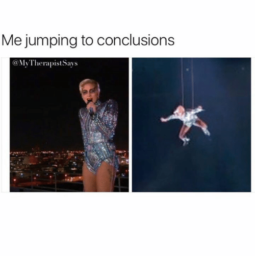 conclusive: Me jumping to conclusions  Ga My Therapist Says