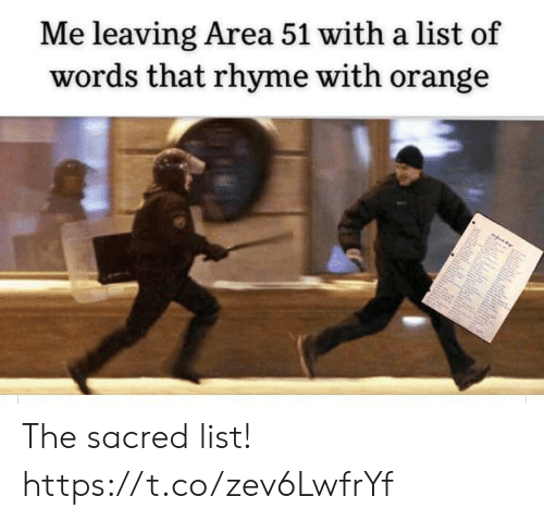A List Of: Me leaving Area 51 with a list of  words that rhyme with orange The sacred list! https://t.co/zev6LwfrYf