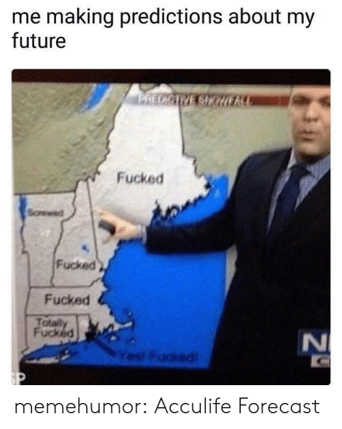 Future, Tumblr, and Blog: me making predictions about my  future  Fucked  Fucked  Fucked  otait memehumor:  Acculife Forecast