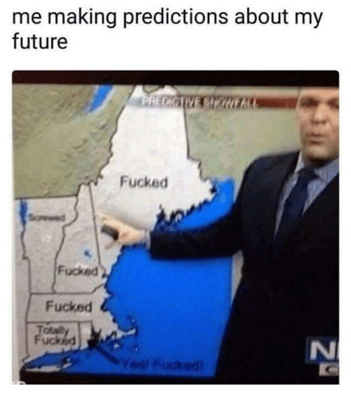 Future, Making, and Uck: me making predictions about my  future  Fucked  Fucked  Fucked  otat  uck