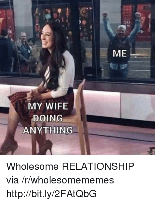 Http, Wife, and Wholesome: ME  MY WIFE  DOING  ANYTHING Wholesome RELATIONSHIP via /r/wholesomememes http://bit.ly/2FAtQbG