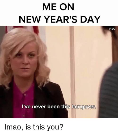 new years day: ME ON  NEW YEAR'S DAY  NBC  I've never been this hungover lmao, is this you?