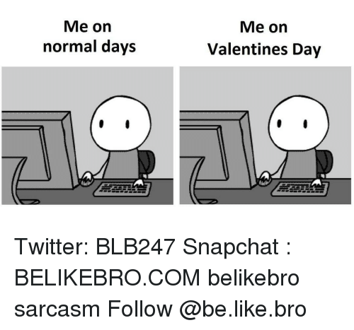 Me On Normal Days Me On Valentines Day Twitter Blb247 Snapchat