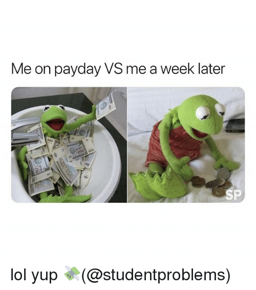 Lol, Memes, and 🤖: Me on payday VS me a week later  SP lol yup 💸(@studentproblems)