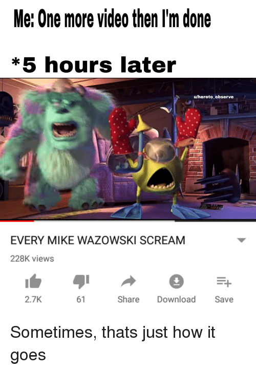 Me One More Video Then I'm Done *5 Hours Later Ulhereto Observe