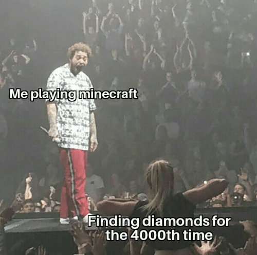 Finding: Me playing minecraft  Finding diamonds for  the 4000th time