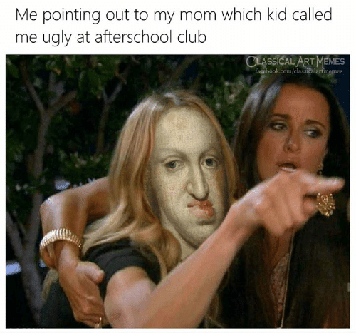 classical art memes: Me pointing out to my mom which kid called  me ugly at afterschool club  CLASSICAL ART MEMES  facebook.com/classicalartmemes