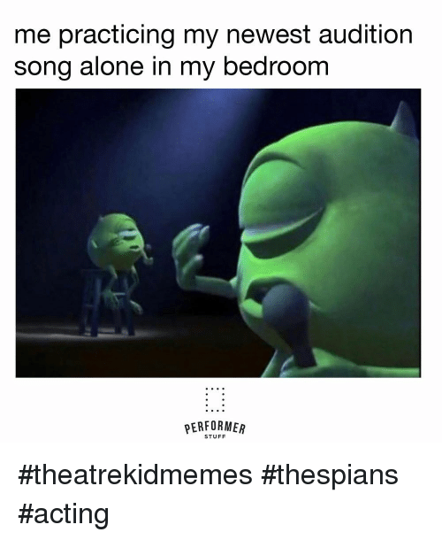 Being Alone, Stuff, and Acting: me practicing my newest audition  song alone in my bedroom  PERFORMER  STUFF #theatrekidmemes #thespians #acting