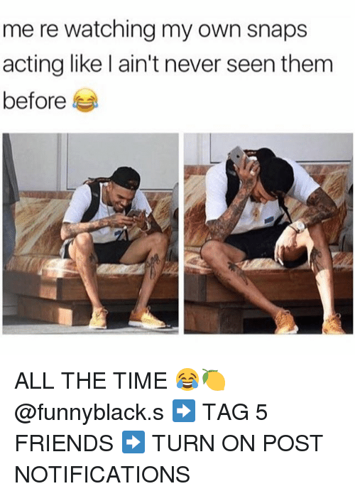 turn ons: me re watching my own snaps  acting like l ain't never seen them  before ALL THE TIME 😂🍋 @funnyblack.s ➡️ TAG 5 FRIENDS ➡️ TURN ON POST NOTIFICATIONS