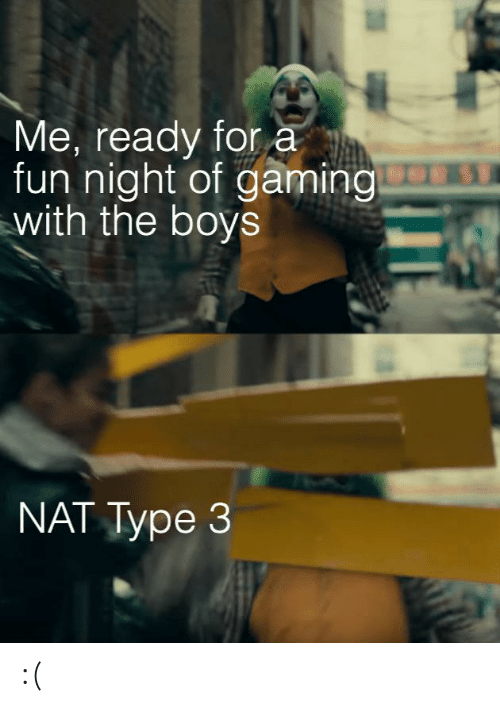 Funny, Gaming, and Boys: Me, ready for a  fun night of gaming  with the boys  NAT Type 3 :(