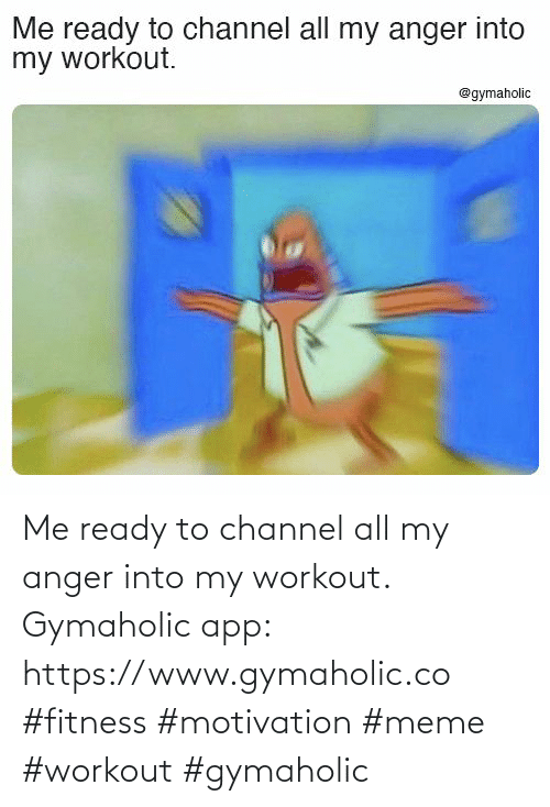 channel: Me ready to channel all my anger into my workout.  Gymaholic app: https://www.gymaholic.co  #fitness #motivation #meme #workout #gymaholic