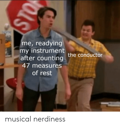 counting: me, readying  my instrument  after counting the conductor  47 measures  of rest musical nerdiness