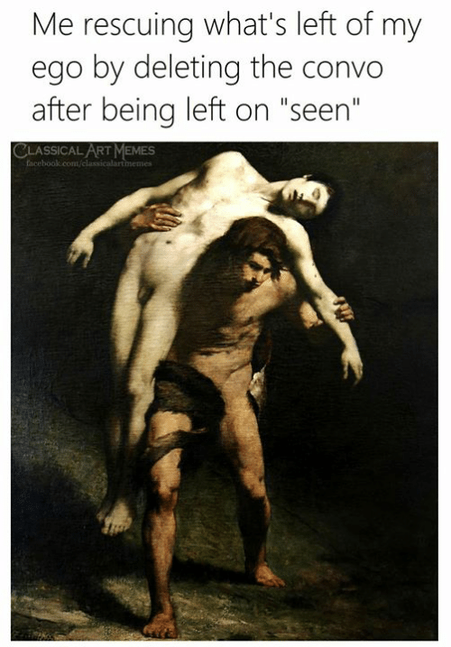 """Facebook, Memes, and facebook.com: Me rescuing what's left of my  ego by deleting the convo  after being left on """"seen""""  CLASSICAL ART MEMES  facebook.com/classicalartimemes"""