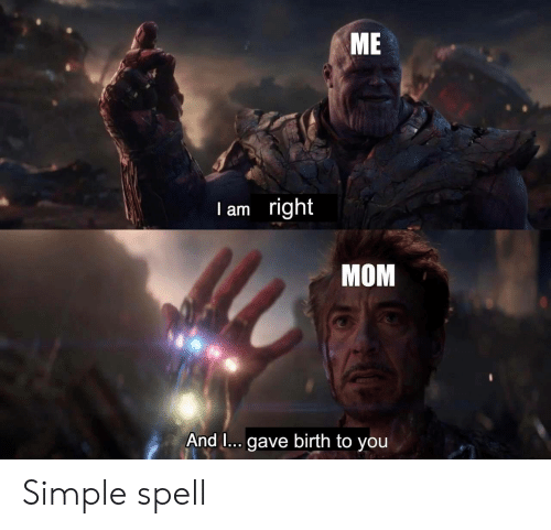 Mom, Simple, and You: ME  right  I am  MOM  And I... gave birth to you Simple spell