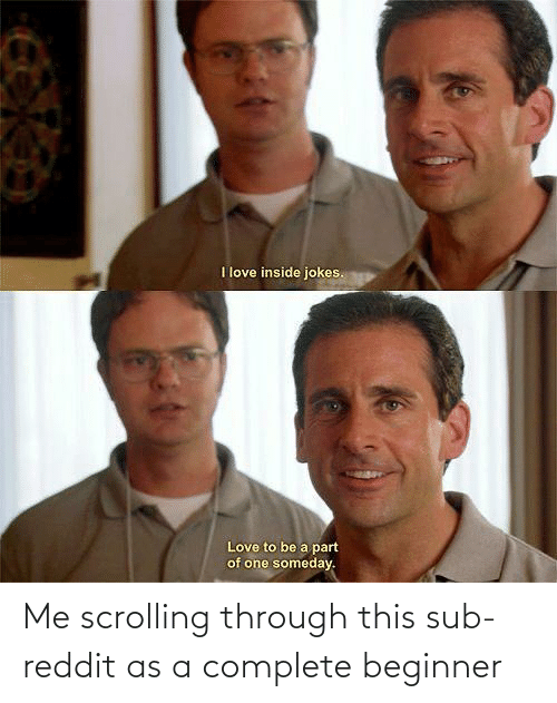 through: Me scrolling through this sub-reddit as a complete beginner
