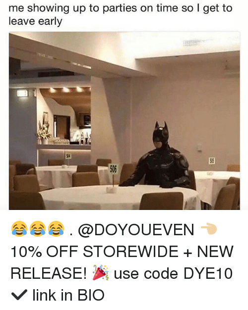 Leave Early: me showing up to parties on time so I get to  leave early 😂😂😂 . @DOYOUEVEN 👈🏼 10% OFF STOREWIDE + NEW RELEASE! 🎉 use code DYE10 ✔️ link in BIO