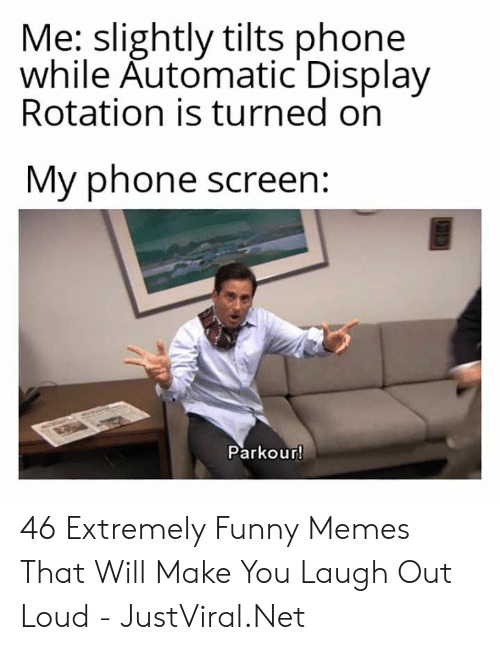 turned on: Me: slightly tilts phone  while Automatic Display  Rotation is turned on  My phone screen  Parkour! 46 Extremely Funny Memes That Will Make You Laugh Out Loud - JustViral.Net