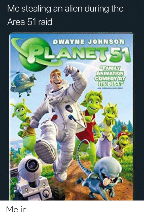 Dwayne Johnson, Alien, and Best: Me stealing an alien during the  Area 51 raid  DWAYNE JOHNSON  P  ANET51  CFAMILY  ANIMATION  COMEDY AT  ITS BEST Me irl
