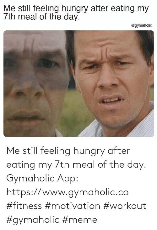 eating: Me still feeling hungry after eating my 7th meal of the day.  Gymaholic App: https://www.gymaholic.co  #fitness #motivation #workout #gymaholic #meme