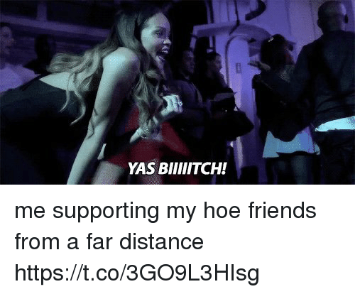 My Hoes: me supporting my hoe friends from a far distance https://t.co/3GO9L3HIsg