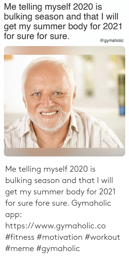 I Will: Me telling myself 2020 is bulking season and that I will get my summer body for 2021 for sure fore sure.  Gymaholic app: https://www.gymaholic.co  #fitness #motivation #workout #meme #gymaholic
