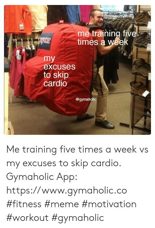 Skip: me training five  times a week  my  excuses  to skip  cardio  @gymaholic Me training five times a week vs my excuses to skip cardio.  Gymaholic App: https://www.gymaholic.co  #fitness #meme #motivation #workout #gymaholic