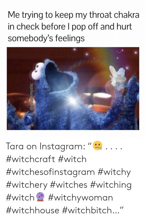 """Instagram, Pop, and Pop Off: Me trying to keep my throat chakra  in check before I pop off and hurt  somebody's feelings Tara on Instagram: """"🤐 . . . . #witchcraft #witch #witchesofinstagram #witchy #witchery #witches #witching #witch🔮 #witchywoman #witchhouse #witchbitch…"""""""