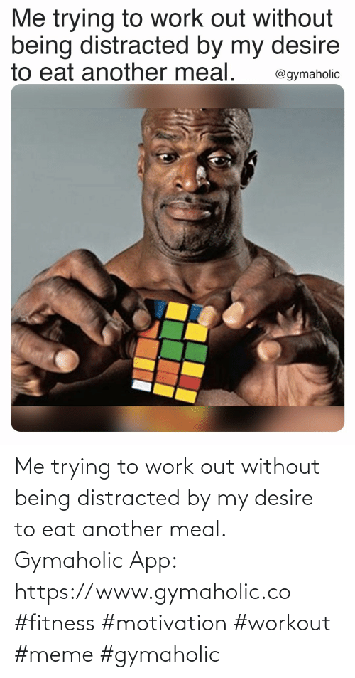 desire: Me trying to work out without being distracted by my desire to eat another meal.  Gymaholic App: https://www.gymaholic.co  #fitness #motivation #workout #meme #gymaholic