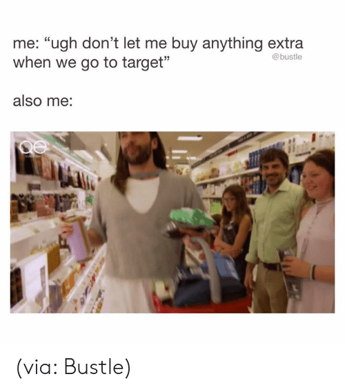 "Bustle: me: ""ugh don't let me buy anything extra  when we go to target""  @bustle  also me: (via: Bustle)"