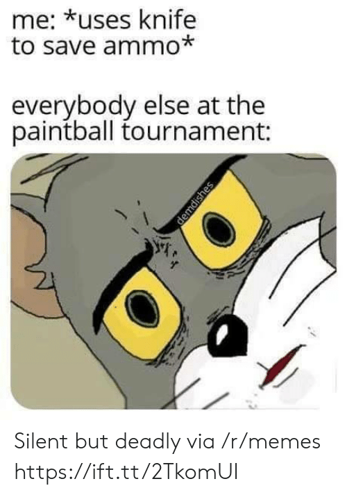 Memes, Via, and Paintball: me: *uses knife  to save ammo*  everybody else at the  paintball tournament: Silent but deadly via /r/memes https://ift.tt/2TkomUI
