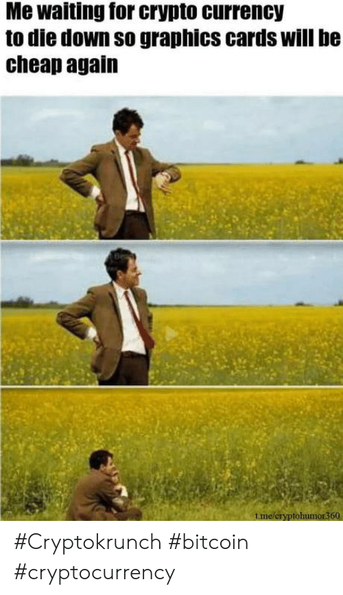 Bitcoin: Me waiting for crypto currency  to die down so graphics cards will be  cheap again  tme/cryptohumor360 #Cryptokrunch #bitcoin #cryptocurrency