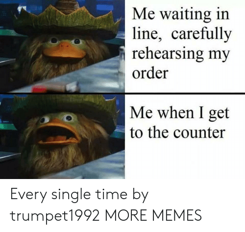Dank, Memes, and Target: Me waiting in  line, carefullv  rehearsing my  order  Me when I get  to the counter Every single time by trumpet1992 MORE MEMES