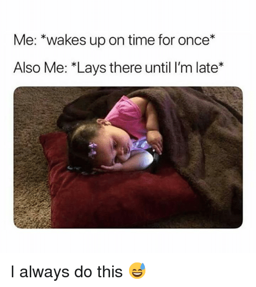 "Lay's, Time, and Once: Me: ""wakes up on time for once*  Also Me: *Lays there until I'm late* I always do this 😅"