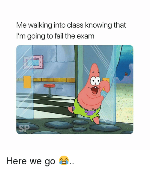 Fail, Class, and Knowing: Me walking into class knowing that  I'm going to fail the exam  SP Here we go 😂..