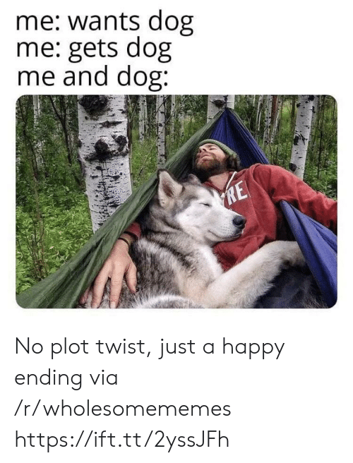 A Happy Ending: me: wants dog  me: gets dog  me and dog:  RE No plot twist, just a happy ending via /r/wholesomememes https://ift.tt/2yssJFh