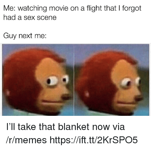 watching movie: Me: watching movie on a flight that I forgot  had a Sex SCene  Guy next me: I'll take that blanket now via /r/memes https://ift.tt/2KrSPO5