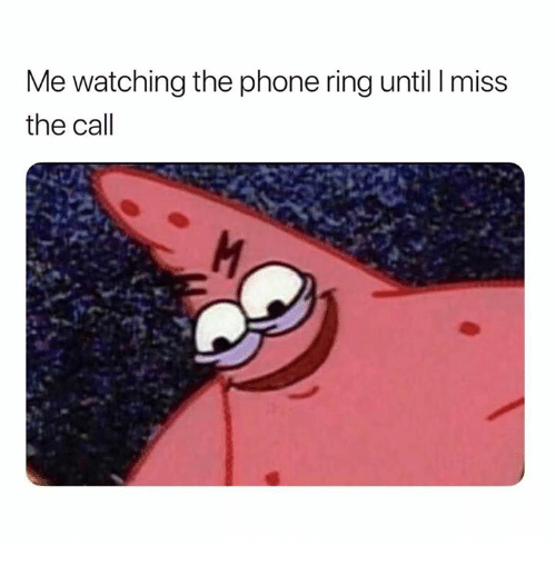 Phone, The Call, and Ring: Me watching the phone ring until I miss  the call
