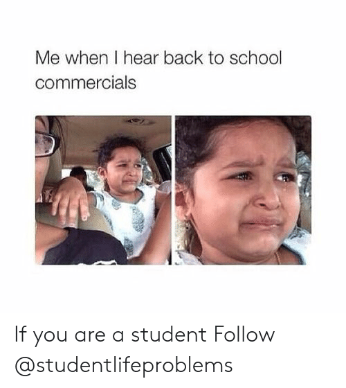 school commercials: Me when I hear back to school  commercials If you are a student Follow @studentlifeproblems